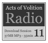 Acts of Volition Radio: Session Eleven
