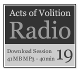 Acts of Volition Radio: Session Nineteen