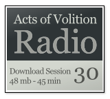Acts of Volition Radio: Session Thirty