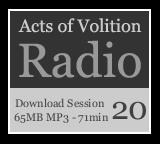 Acts of Volition Radio: Session Twenty