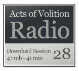Acts of Volition Radio: Session Twenty Eight