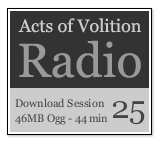 Acts of Volition Radio: Session Twenty Five