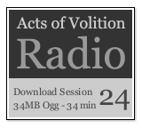 Acts of Volition Radio: Session Twenty Four