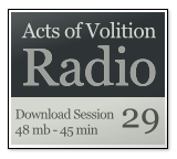 Acts of Volition Radio: Session Twenty Nine