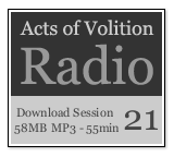 Acts of Volition Radio: Session Twenty One