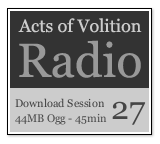 Acts of Volition Radio: Session Twenty Seven