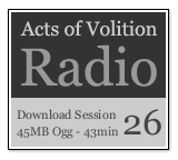 Acts of Volition Radio: Session Twenty Six